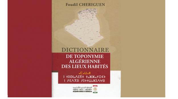 Le Dictionnaire de toponymie algérienne des lieux habités, de Foudil Cheriguen, vient d'être édité par le Haut-Commissariat à l'amazighité.